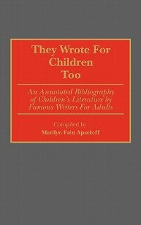Book They Wrote for Children Too: An Annotated Bibliography of Children's Literature by Famous Writers… by Marilyn F. Apseloff