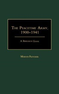 Book The Peacetime Army, 1900-1941: A Research Guide by Marvin Fletcher