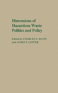 Book Dimensions Of Hazardous Waste Politics And Policy by Charles E. Davis