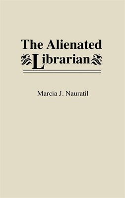 Book The Alienated Librarian by Marcia J. Nauratil
