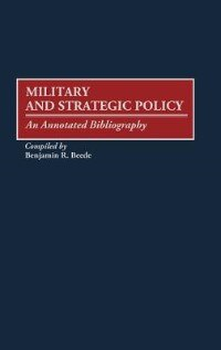 Book Military And Strategic Policy: An Annotated Bibliography by Benjamin R. Beede