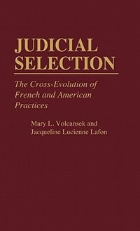 Book Judicial Selection: The Cross-evolution Of French And American Practices by Mary L. Volcansek