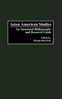 Book Asian American Studies: An Annotated Bibliography And Research Guide by Hyung-Chan Kim