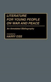 Book Literature For Young People On War And Peace: An Annotated Bibliography by Harry Edwin Eiss