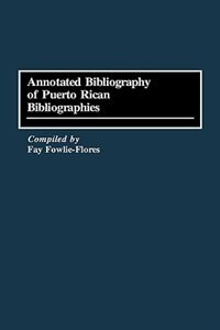 Book Annotated Bibliography of Puerto Rican Bibliographies by Fay Fowlie-Flores