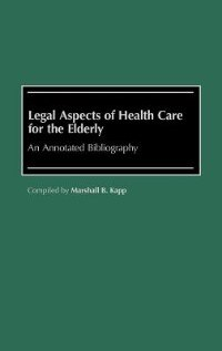 Book Legal Aspects of Health Care for the Elderly: An Annotated Bibliography by Marshall B. Kapp