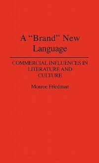 "Book A ""brand"" New Language: Commercial Influences In Literature And Culture by Monroe Friedman"