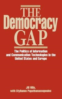 Book The Democracy Gap: The Politics Of Information And Communication Technologies In The United States… by Jill Hills
