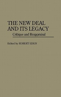Book The New Deal And Its Legacy: Critique And Reappraisal by Robert Eden