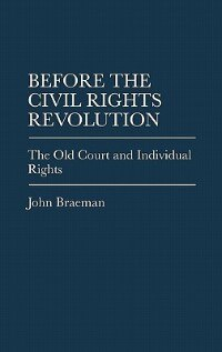 Book Before The Civil Rights Revolution: The Old Court And Individual Rights by John Braeman