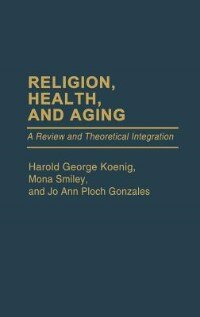 Book Religion, Health, And Aging: A Review And Theoretical Integration by Harold George Koenig