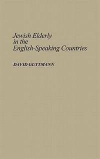 Book Jewish Elderly in the English-Speaking Countries by David Guttmann