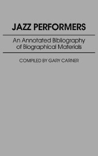 Book Jazz Performers: An Annotated Bibliography of Biographical Materials by Gary Carner