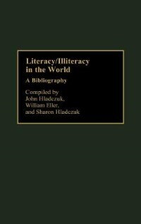 Book Literacy/illiteracy In The World: A Bibliography by John Hladczuk