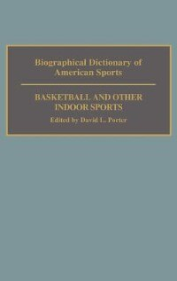 Book Biographical Dictionary Of American Sports: Basketball And Other Indoor Sports by David L. Porter