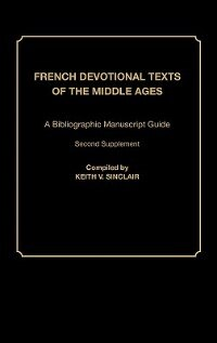 Book French Devotional Texts Of The Middle Ages: A Bibliographic Manuscript Guide; Second Supplement by Keith Val Sinclair