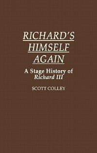Richard's Himself Again: A Stage History Of Richard Iii