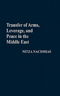 Book Transfer Of Arms, Leverage, And Peace In The Middle East by Nitza Nachmias