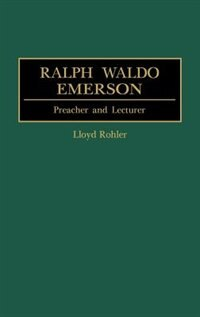 Book Ralph Waldo Emerson: Preacher and Lecturer by Lloyd Rohler