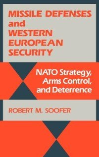 Book Missile Defenses And Western European Security: Nato Strategy, Arms Control, And Deterrence by Robert M. Soofer