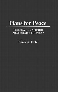 Plans For Peace: Negotiation And The Arab-israeli Conflict