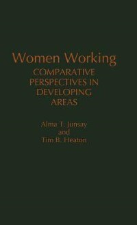 Women Working: Comparative Perspectives in Developing Areas de Alma T. Junsay