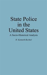 Book State Police in the United States: A Socio-Historical Analysis by H. Kenneth Bechtel