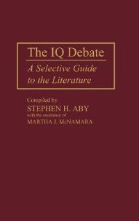 Book The IQ Debate: A Selective Guide to the Literature by Stephen H. Aby