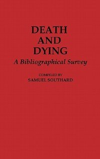 Book Death And Dying: A Bibliographical Survey by Samuel Southard