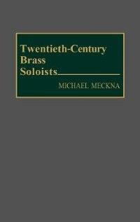 Book Twentieth-century Brass Soloists by Michael Meckna