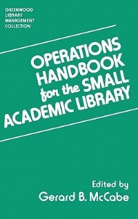 Book Operations Handbook For The Small Academic Library: A Management Handbook by Gerard B. McCabe
