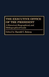 Book The Executive Office Of The President: A Historical, Biographical, And Bibliographical Guide by Harold C. Relyea