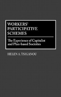 Book Workers' Participative Schemes: The Experience Of Capitalist And Plan-based Societies by Helen A. Tsiganou
