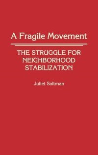 Book A Fragile Movement: The Struggle For Neighborhood Stabilization by Juliet Saltman