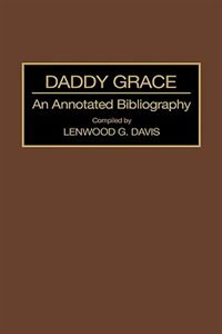 Book Daddy Grace: An Annotated Bibliography by Lenwood G. Davis