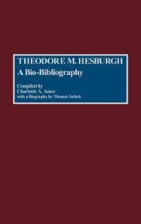 Book Theodore M. Hesburgh: A Bio-Bibliography by Charlotte Ames