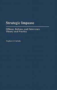 Book Strategic Impasse: Offense, Defense, And Deterrence Theory And Practice by Stephen J. Cimbala