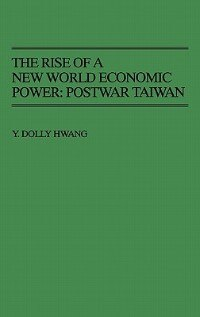 Book The Rise of a New World Economic Power: Postwar Taiwan by Y. Dolly Hwang