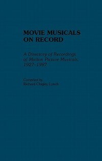 Book Movie Musicals on Record: A Directory of Recordings of Motion Picture Musicals, 1927-1987 by Richard Chigley Lynch