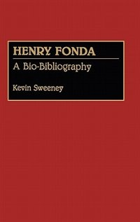 Book Henry Fonda: A Bio-Bibliography by Kevin Sweeney