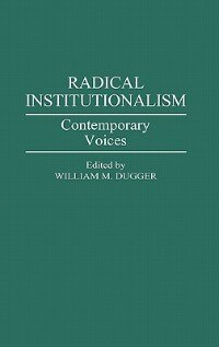 Book Radical Institutionalism: Contemporary Voices by William M. Dugger