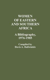 Book Women Of Eastern And Southern Africa: A Bibliography, 1976-1985 by Davis Bullwinkle