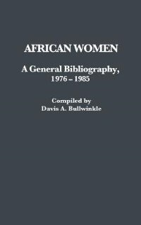Book African Women: A General Bibliography, 1976-1985 by Davis Bullwinkle