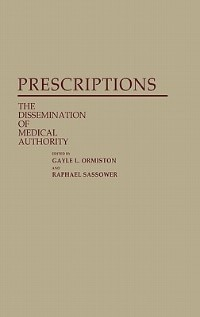 Book Prescriptions: The Dissemination of Medical Authority by Raphael Sassower