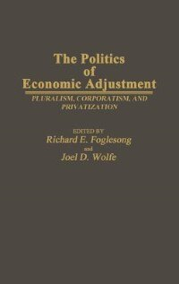 Book The Politics Of Economic Adjustment: Pluralism, Corporatism, And Privatization by .. Wolfe