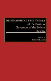 Book Biographical Dictionary of the Board of Governors of the Federal Reserve by Bernard S. Katz