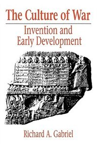 Book The Culture Of War: Invention And Early Development by Richard A. Gabriel