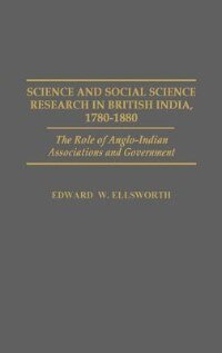 Book Science And Social Science Research In British India, 1780-1880: The Role Of Anglo-indian… by Edward W. Ellsworth