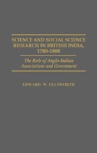 Science And Social Science Research In British India, 1780-1880: The Role Of Anglo-indian Associations And Government