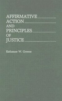 Book Affirmative Action And Principles Of Justice by Kathanne W. Greene